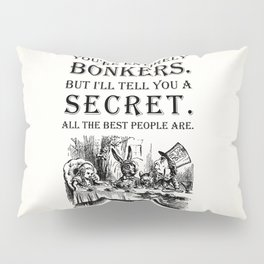 Alice In Wonderland - Tea Party - You're Entirely Bonkers - Quote Pillow Sham