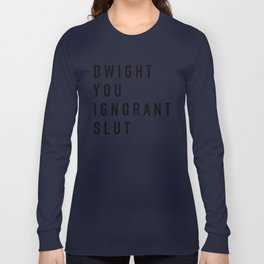 Dwight You Ignorant Slut - the Office Long Sleeve T-shirt