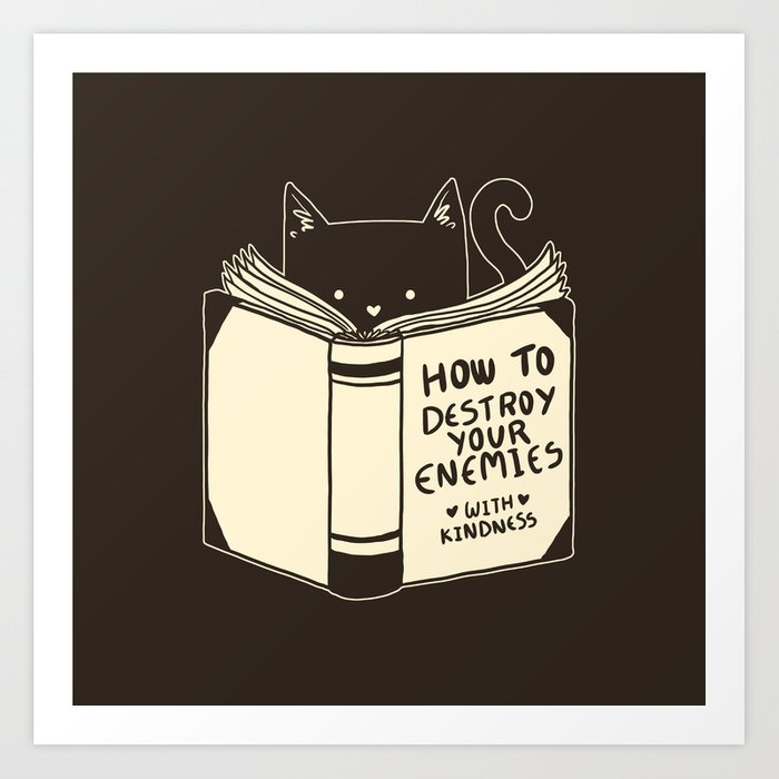 How To Destroy Your Enemies With Kindness Art Print