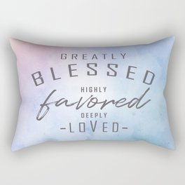 Greatly Blessed, Highly Favored, Deeply Loved Rectangular Pillow