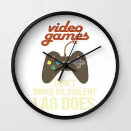 Video Games Don'T Make Us Violent Lag Does Retro Video Game Player Quote E-Sport Wall Clock