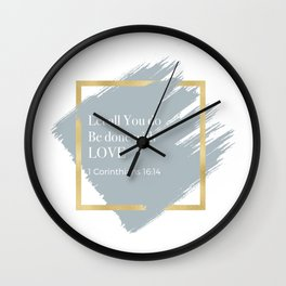 Let all You do be done with LOVE Wall Clock