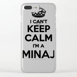 I cant keep calm I am a MINAJ Clear iPhone Case