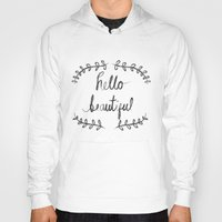 hello beautiful Hoodies featuring hello beautiful by Honey&Coffee