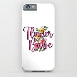 Flower Babe Florist Flowers Garden Gardening Bouquet Gift iPhone Case