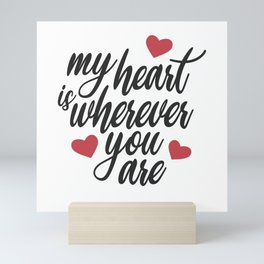 Romantic My Heart is Wherever You Are Valentine's Day Quote Mini Art Print