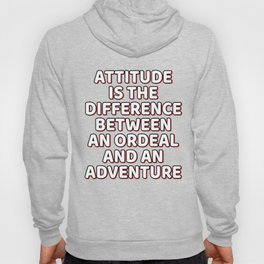 """A Cool Attitude Tee For You """"Attitude Is The Difference Between An Ordeal Ad An Adventure"""" T-shirt Hoody"""