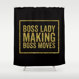 Boss Lady Making Boss Moves, Quote Shower Curtain