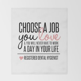 Choose a Job You Love - Registered Dental Hygienist Throw Blanket