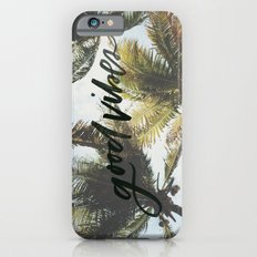 Good vibes Slim Case iPhone 6