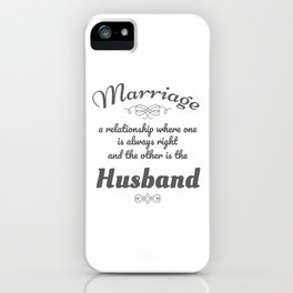 Funny Marriage Gift Gift One Always Right Other is Husband iPhone Case