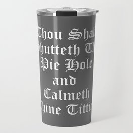 Thou Shalt Shutteth Thy Pie Hole Travel Mug
