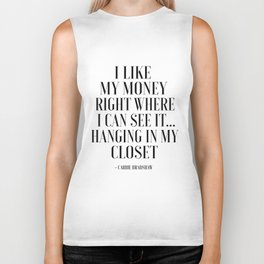 I Like My Money Right Where I Can See It Hanging In My Closet,Quote Poster,Bathroom Biker Tank