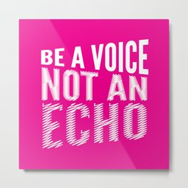 BE A VOICE NOT AN ECHO (Magenta) Metal Print