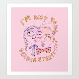 I'm not your gender stereotype Art Print