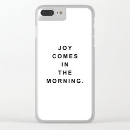 Joy Comes In the Morning Clear iPhone Case