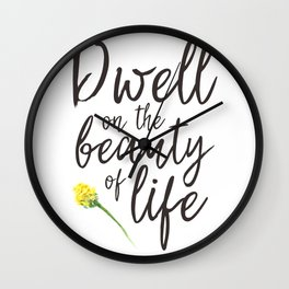 Dwell On The Beauty of Life Wall Clock