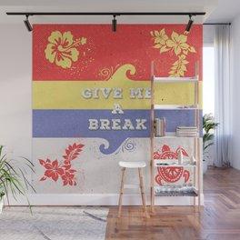GIVE ME A BREAK Wall Mural