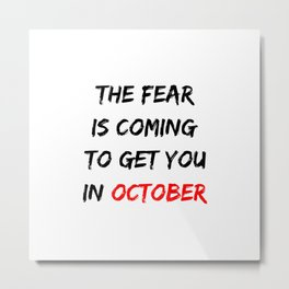 The Fear Is Coming To Get You In October Halloween Design Metal Print