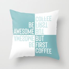 BE AWESOME - BUT FIRST COFFEE | turquoise Throw Pillow