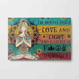 Yoga Lover- I'm mostly Peace Love and Light and a little go fk yourself- Hippie Art Canvas Metal Print