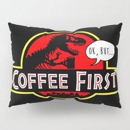 coffee first Pillow Sham
