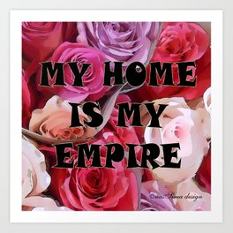 My Home is my Empire Rose Art Print