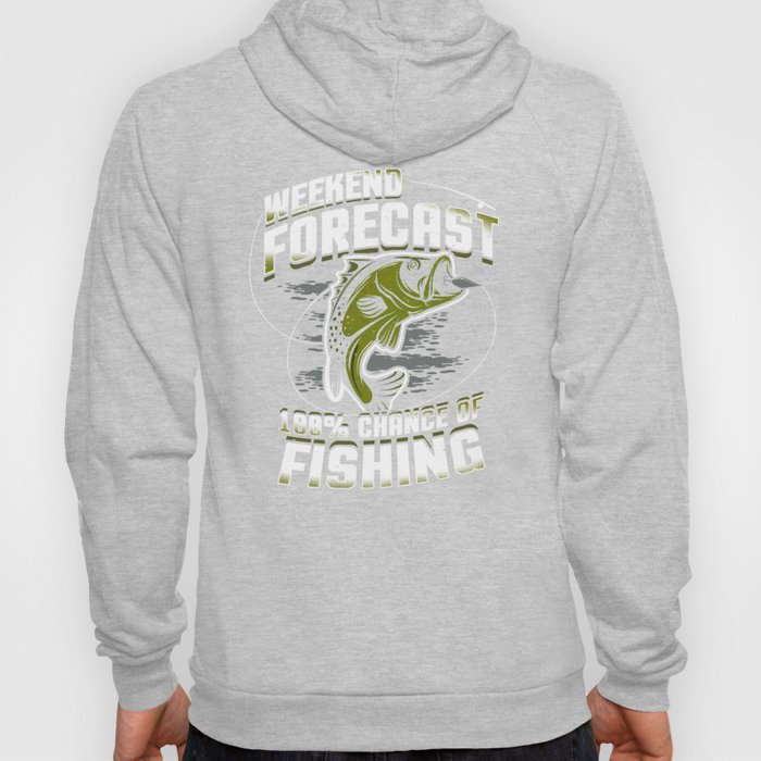 Weekend Forecast 100% Chance Of Fishing Hoody