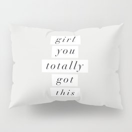 Girl You Totally Got This black and white inspirational quote typography poster home wall decor Pillow Sham