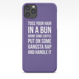Toss Your Hair in a Bun, Coffee, Gangsta Rap & Handle It (Ultra Violet) iPhone Case