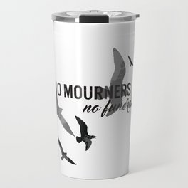 No mourners, no funerals Travel Mug