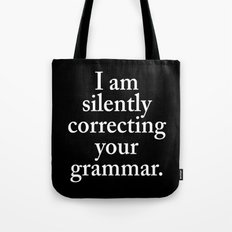 I am silently correcting your grammar (Black & White) Tote Bag