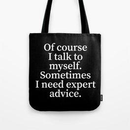 Of Course I Talk To Myself. Sometimes I Need Expert Advice. (Black) Tote Bag