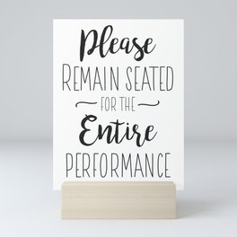 Please Remain Seated for the Entire Performance - Funny Bathroom Sign Mini Art Print