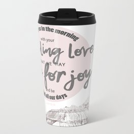 Psalm 90:14 Metal Travel Mug