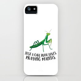 Just a Girl Who Loves Praying Mantis Love Praying Mantis iPhone Case
