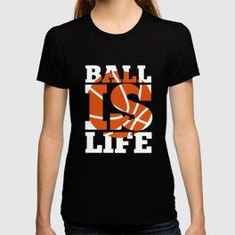 Ball is Life Graphic Basketball Sporting T-shirt T-shirt