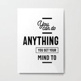 You Can Do Anything You Set Your Mind To Metal Print