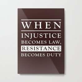 Poster When Injustice Becomes Law Resistance Becomes Duty Metal Print