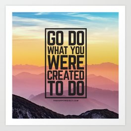 Go Do What You Were Created To Do Art Print