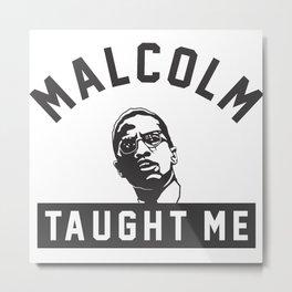 Malcolm X Taught Me Metal Print