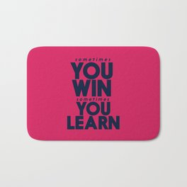 Sometimes you win, sometimes you learn, life lesson, typography inspiration , think positive vibes Bath Mat