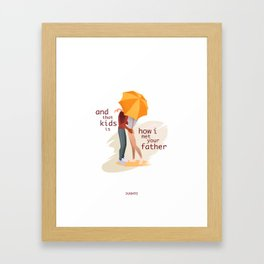 How I met your father Framed Art Print