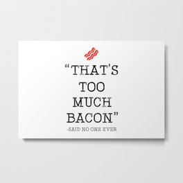 That's Too Much Bacon Said Metal Print