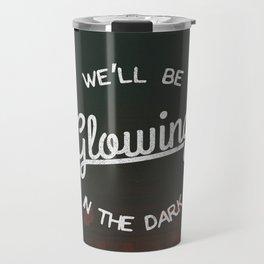 We'll Be Glowing In The Dark Travel Mug