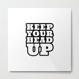 keep your head up - encouraging words Metal Print