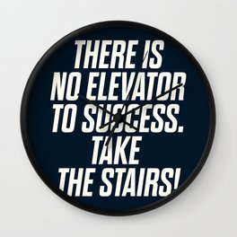 There is no elevator to success, you have to take the stairs, inspirational quote, motivaitonal sayi Wall Clock