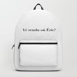 Yé rendu où Éric? Backpack