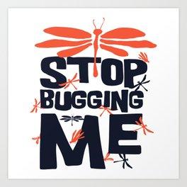 Stop Bugging Me Art Print