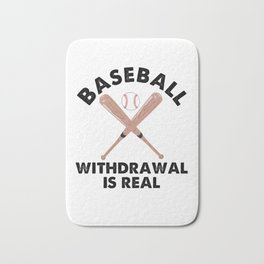 Baseball Withdrawal Is Real Funny Sports Quotes Memes Lover Bath Mat